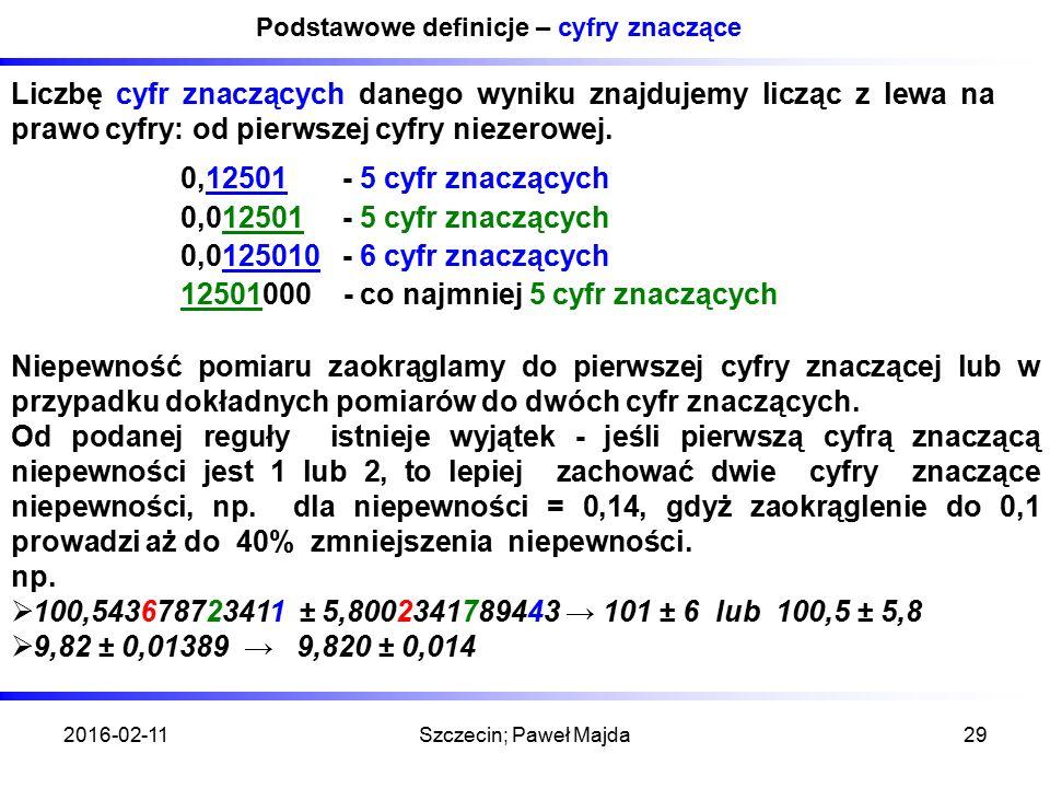 2016-02-11Szczecin; Paweł Majda29 Podstawowe definicje – cyfry znaczące Liczbę cyfr znaczących danego wyniku znajdujemy licząc z lewa na prawo cyfry: od pierwszej cyfry niezerowej.