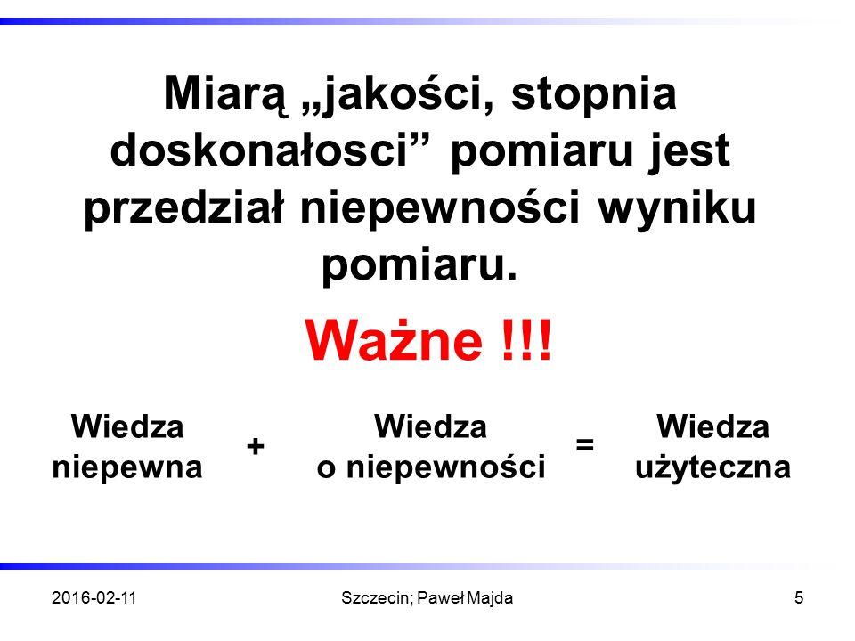"""2016-02-11Szczecin; Paweł Majda5 Miarą """"jakości, stopnia doskonałosci pomiaru jest przedział niepewności wyniku pomiaru."""