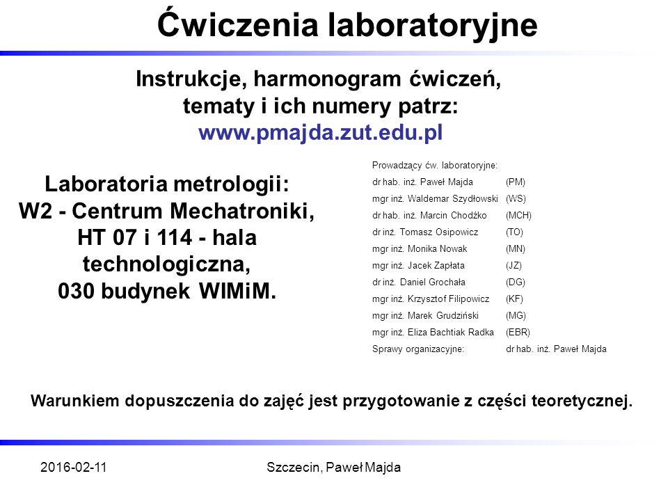 2016-02-11Szczecin, Paweł Majda Ćwiczenia laboratoryjne Laboratoria metrologii: W2 - Centrum Mechatroniki, HT 07 i 114 - hala technologiczna, 030 budynek WIMiM.