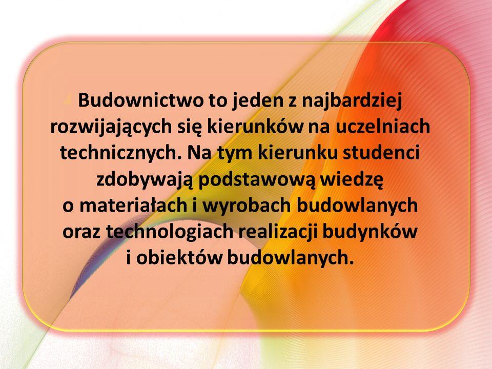 Budownictwo to jeden z najbardziej rozwijających się kierunków na uczelniach technicznych.