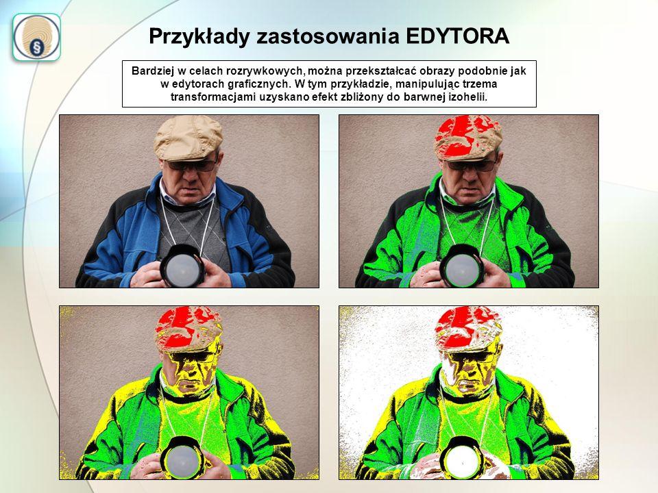 Przykłady zastosowania EDYTORA Bardziej w celach rozrywkowych, można przekształcać obrazy podobnie jak w edytorach graficznych. W tym przykładzie, man