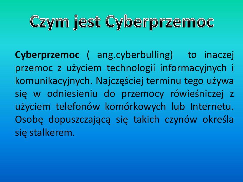 Cyberprzemoc ( ang.cyberbulling) to inaczej przemoc z użyciem technologii informacyjnych i komunikacyjnych.
