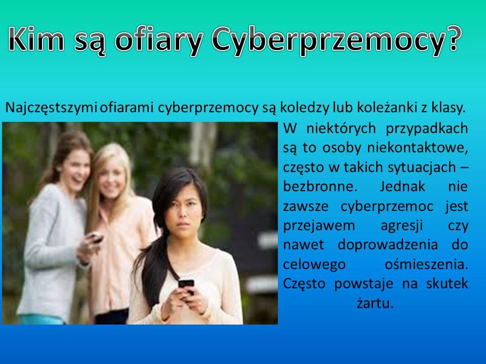 Najczęstszymi ofiarami cyberprzemocy są koledzy lub koleżanki z klasy.