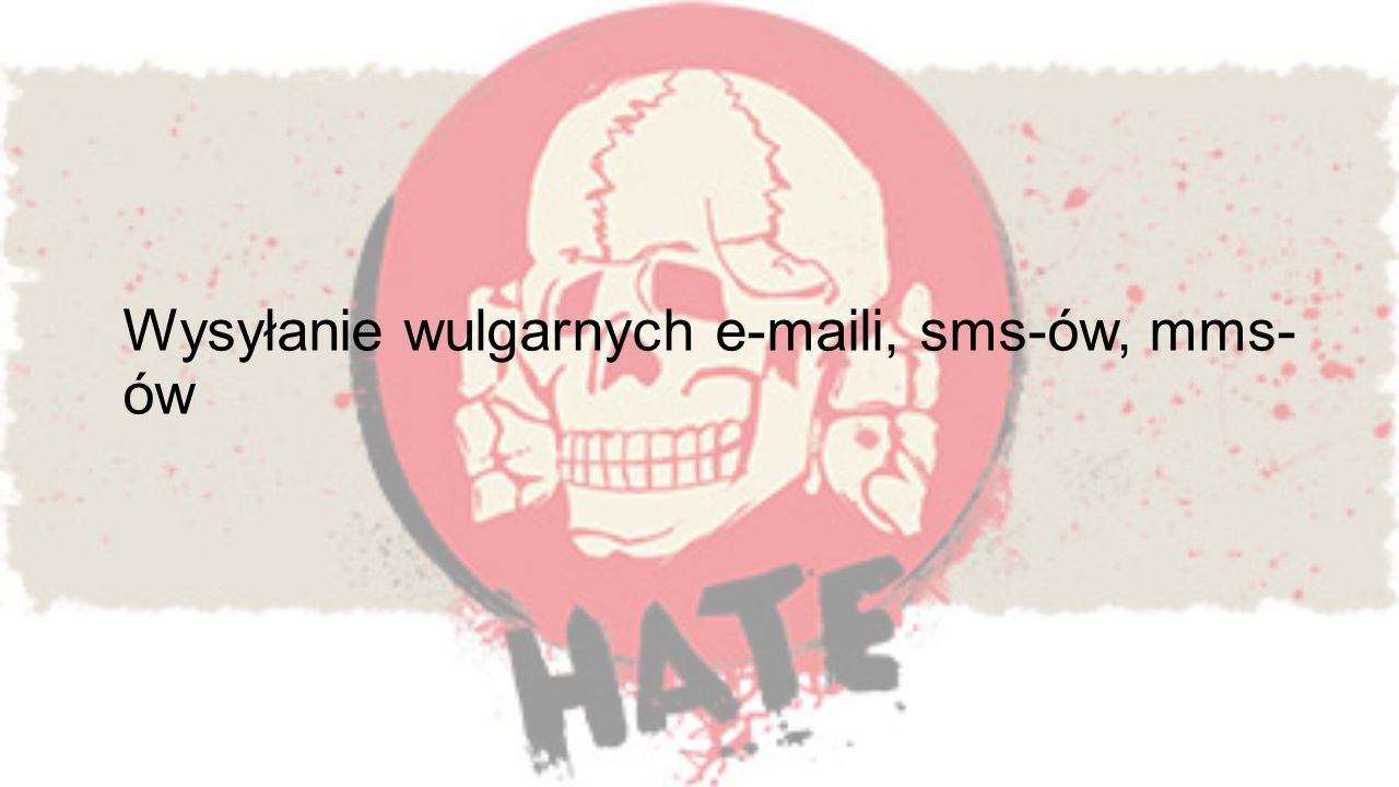 Wysyłanie wulgarnych e-maili, sms-ów, mms- ów