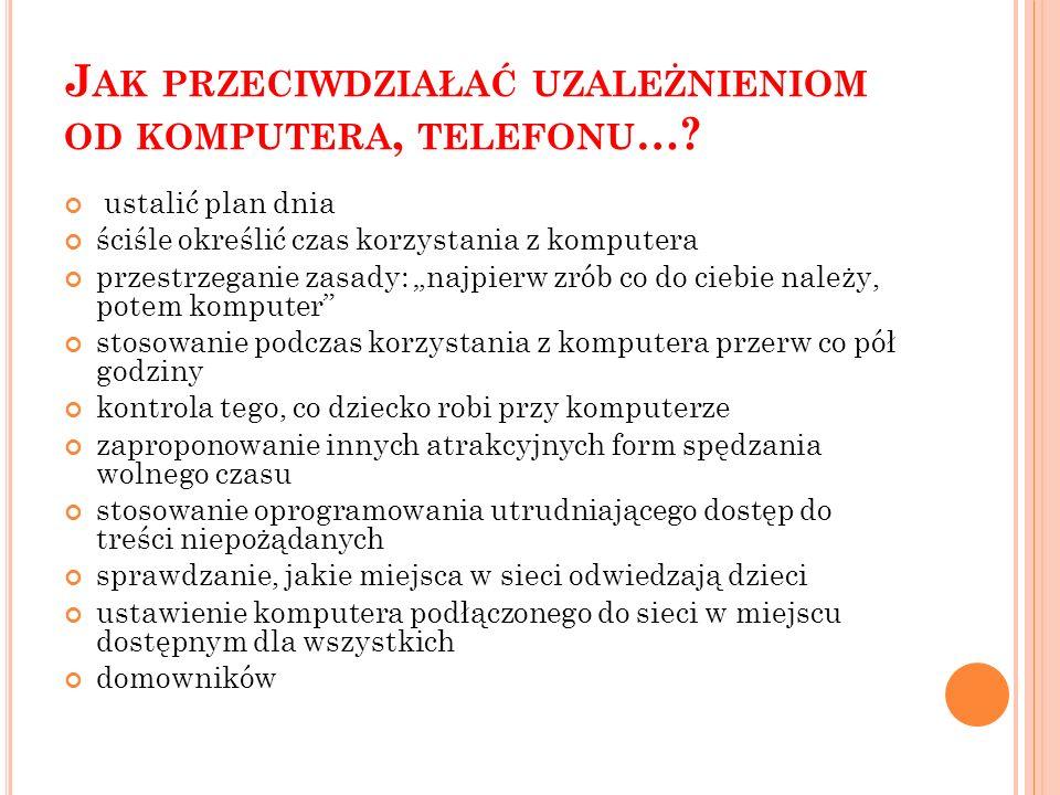 J AK PRZECIWDZIAŁAĆ UZALEŻNIENIOM OD KOMPUTERA, TELEFONU ….