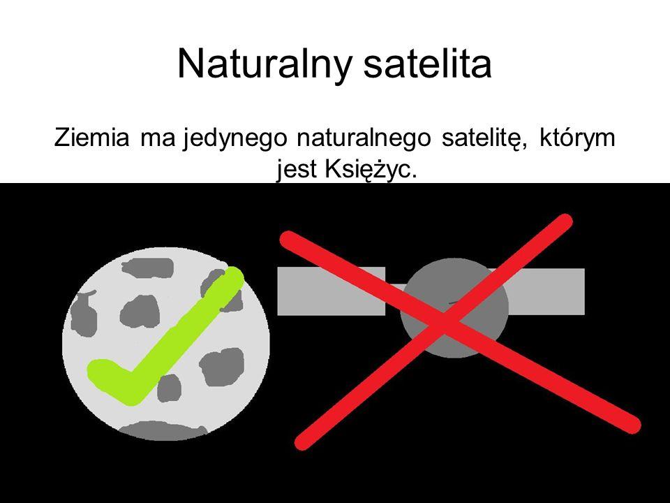 Naturalny satelita Ziemia ma jedynego naturalnego satelitę, którym jest Księżyc.
