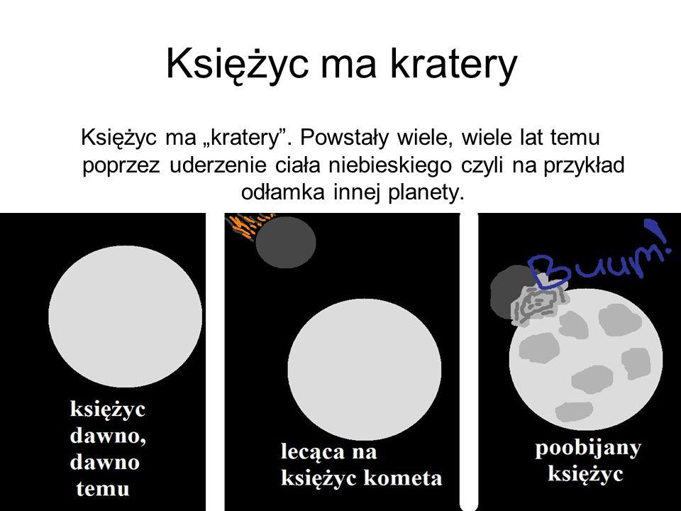 "Księżyc ma kratery Księżyc ma ""kratery ."