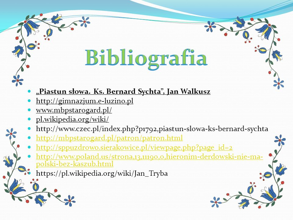 """Piastun słowa. Ks. Bernard Sychta"", Jan Walkusz http://gimnazjum.e-luzino.pl www.mbpstarogard.pl/ pl.wikipedia.org/wiki/ http://www.czec.pl/index.php"