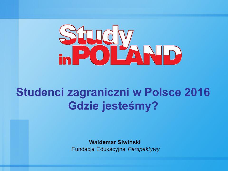Studenci zagraniczni w Polsce 2016 Gdzie jesteśmy? Waldemar Siwiński Fundacja Edukacyjna Perspektywy