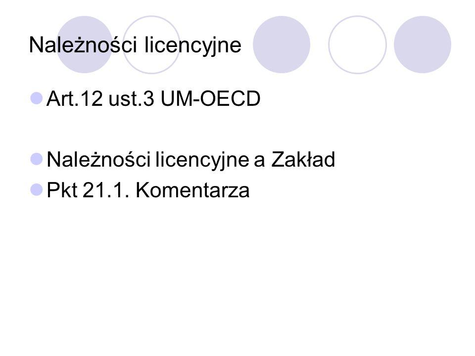 Należności licencyjne Art.12 ust.3 UM-OECD Należności licencyjne a Zakład Pkt 21.1. Komentarza