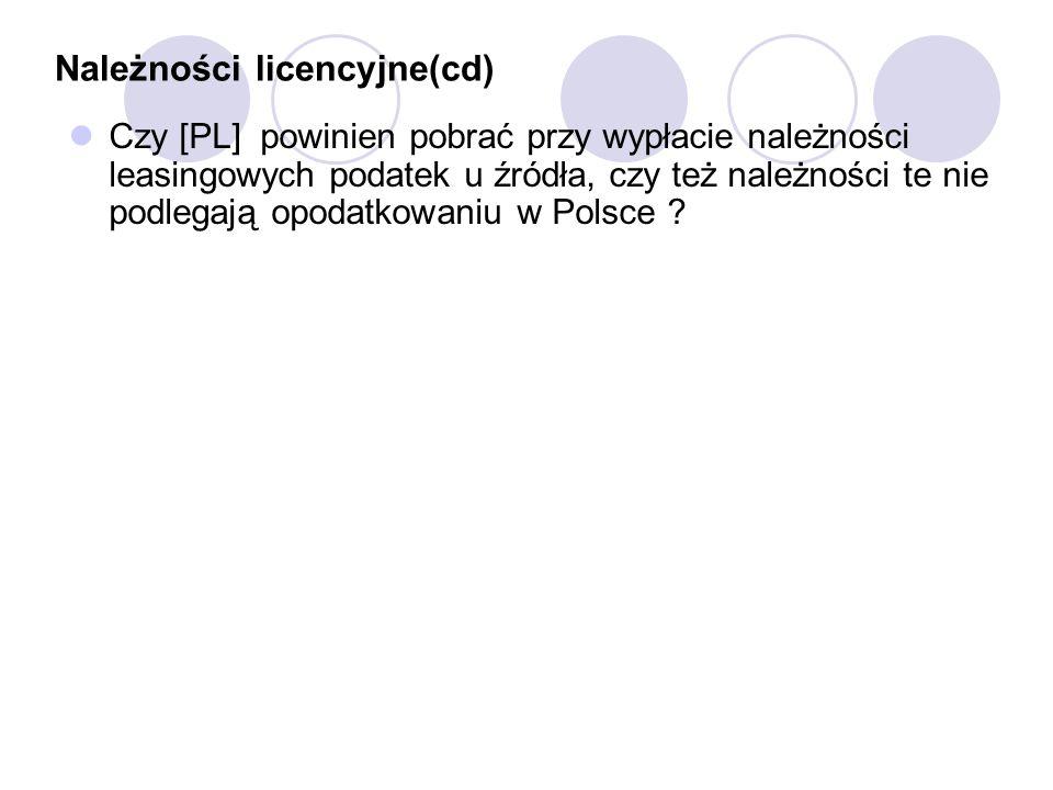 Należności licencyjne(cd) Czy [PL] powinien pobrać przy wypłacie należności leasingowych podatek u źródła, czy też należności te nie podlegają opodatkowaniu w Polsce ?