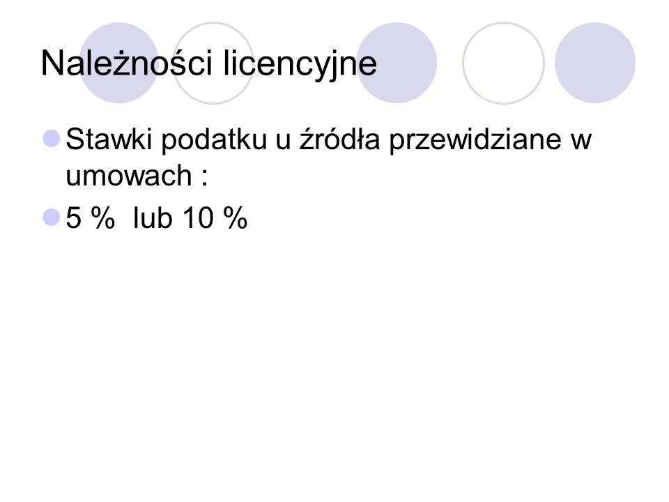 Należności licencyjne Stawki podatku u źródła przewidziane w umowach : 5 % lub 10 %