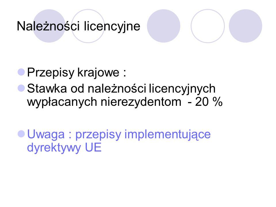 Należności licencyjne Przepisy krajowe : Stawka od należności licencyjnych wypłacanych nierezydentom - 20 % Uwaga : przepisy implementujące dyrektywy UE
