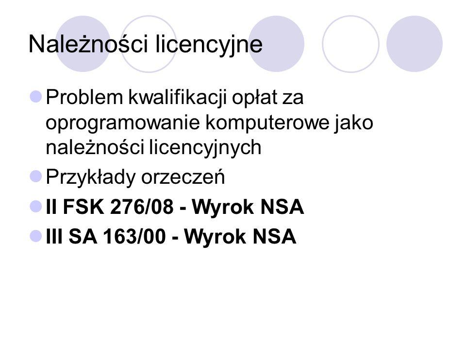 Należności licencyjne Problem kwalifikacji opłat za oprogramowanie komputerowe jako należności licencyjnych Przykłady orzeczeń II FSK 276/08 - Wyrok NSA III SA 163/00 - Wyrok NSA