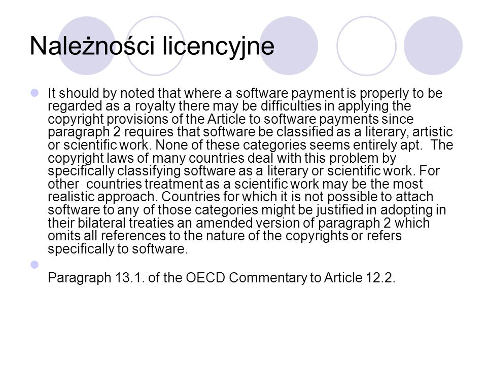 Należności licencyjne It should by noted that where a software payment is properly to be regarded as a royalty there may be difficulties in applying t