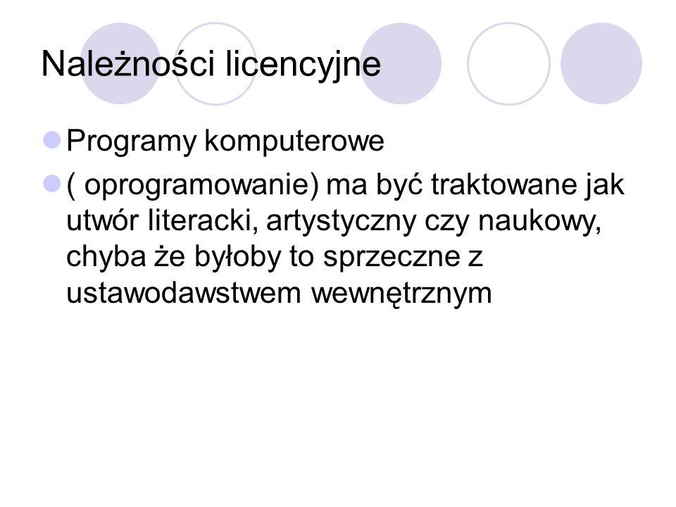 Należności licencyjne Programy komputerowe ( oprogramowanie) ma być traktowane jak utwór literacki, artystyczny czy naukowy, chyba że byłoby to sprzeczne z ustawodawstwem wewnętrznym