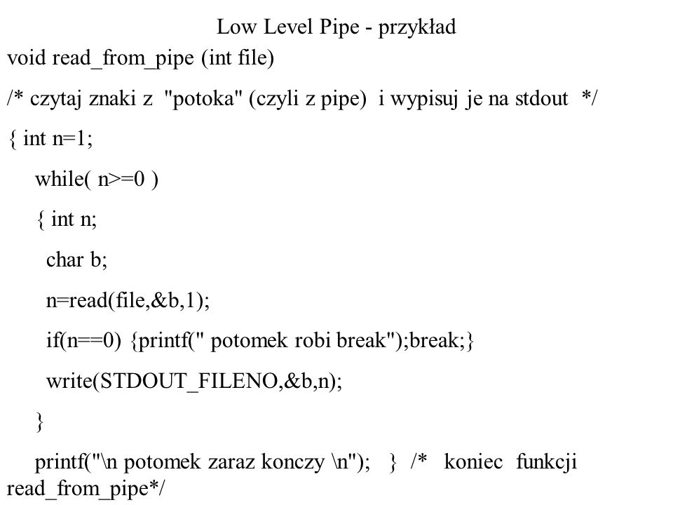 Low Level Pipe - przykład void read_from_pipe (int file) /* czytaj znaki z