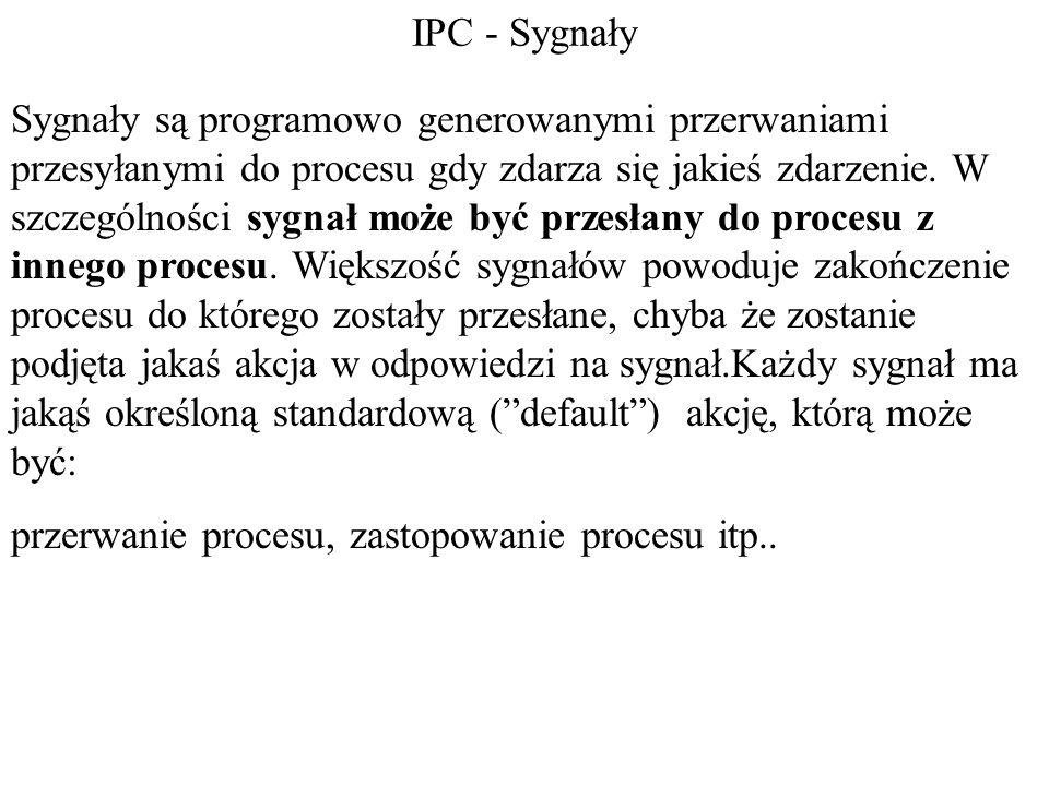 IPC - Sygnały Sygnały są programowo generowanymi przerwaniami przesyłanymi do procesu gdy zdarza się jakieś zdarzenie. W szczególności sygnał może być