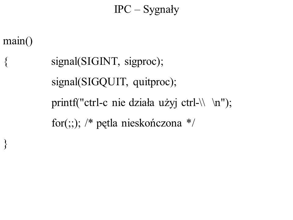 IPC – Sygnały main() { signal(SIGINT, sigproc); signal(SIGQUIT, quitproc); printf(
