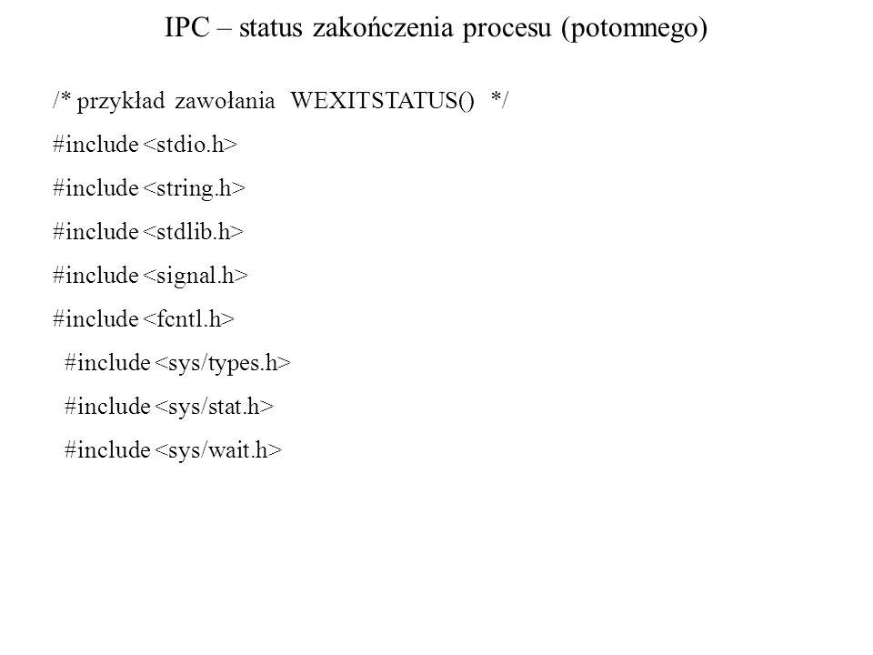 IPC – status zakończenia procesu (potomnego) /* przykład zawołania WEXITSTATUS() */ #include