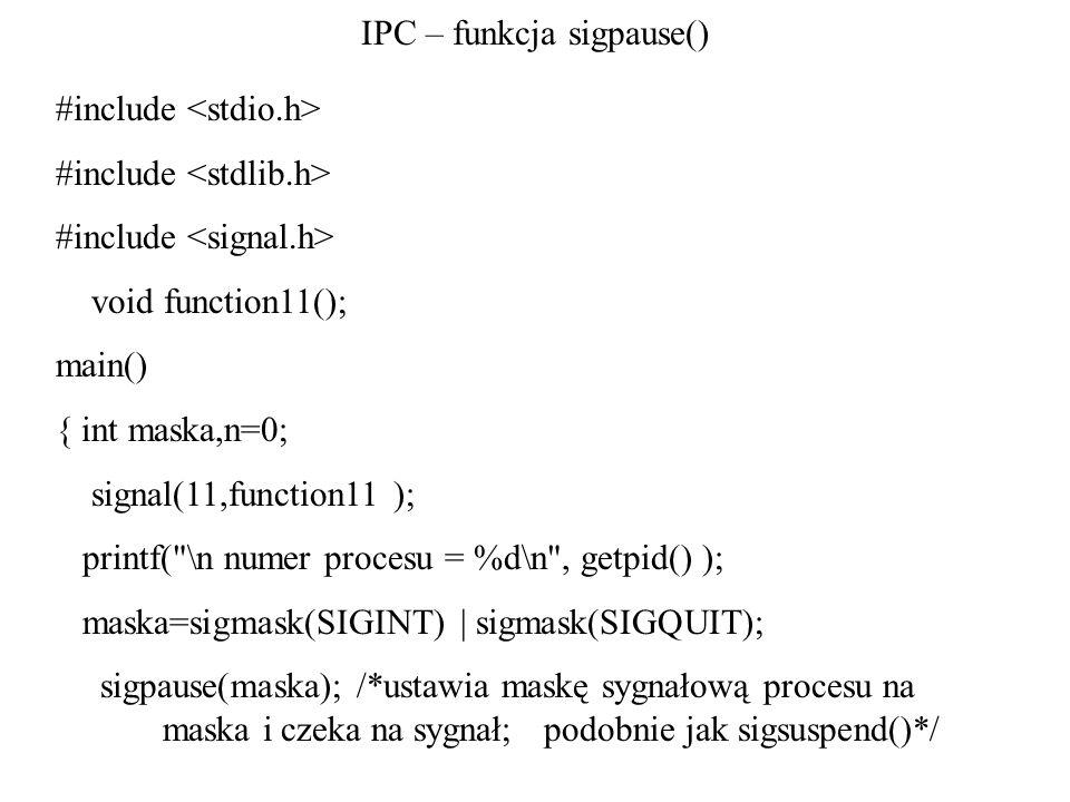 IPC – funkcja sigpause() #include void function11(); main() { int maska,n=0; signal(11,function11 ); printf(