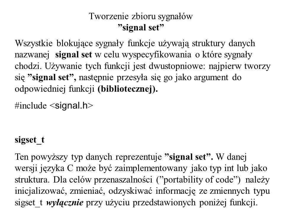 Tworzenie zbioru sygnałów signal set Wszystkie blokujące sygnały funkcje używają struktury danych nazwanej signal set w celu wyspecyfikowania o które sygnały chodzi.