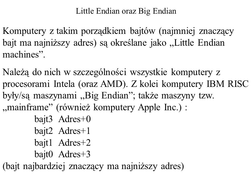 """Little Endian oraz Big Endian Komputery z takim porządkiem bajtów (najmniej znaczący bajt ma najniższy adres) są określane jako """"Little Endian machine"""