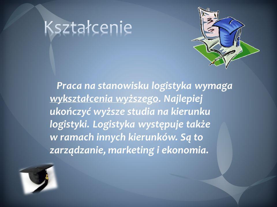 Praca na stanowisku logistyka wymaga wykształcenia wyższego. Najlepiej ukończyć wyższe studia na kierunku logistyki. Logistyka występuje także w ramac