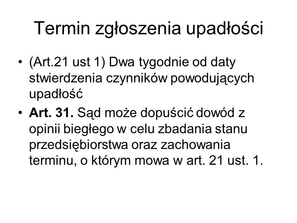 Termin zgłoszenia upadłości (Art.21 ust 1) Dwa tygodnie od daty stwierdzenia czynników powodujących upadłość Art.