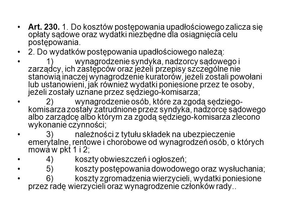 Art. 230. 1. Do kosztów postępowania upadłościowego zalicza się opłaty sądowe oraz wydatki niezbędne dla osiągnięcia celu postępowania. 2. Do wydatków