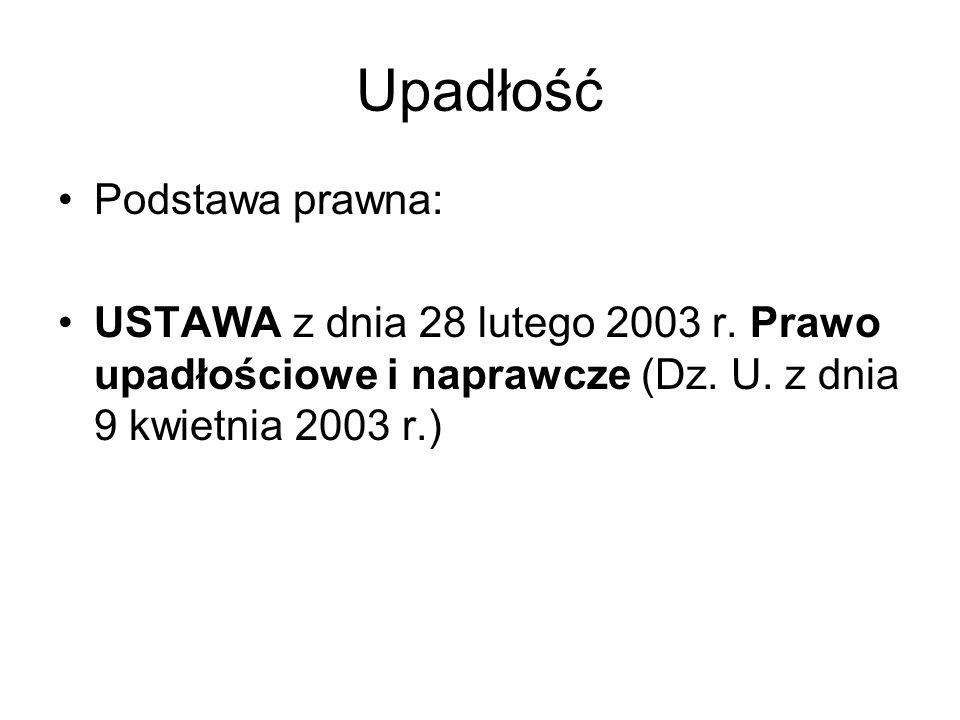 Upadłość Podstawa prawna: USTAWA z dnia 28 lutego 2003 r. Prawo upadłościowe i naprawcze (Dz. U. z dnia 9 kwietnia 2003 r.)