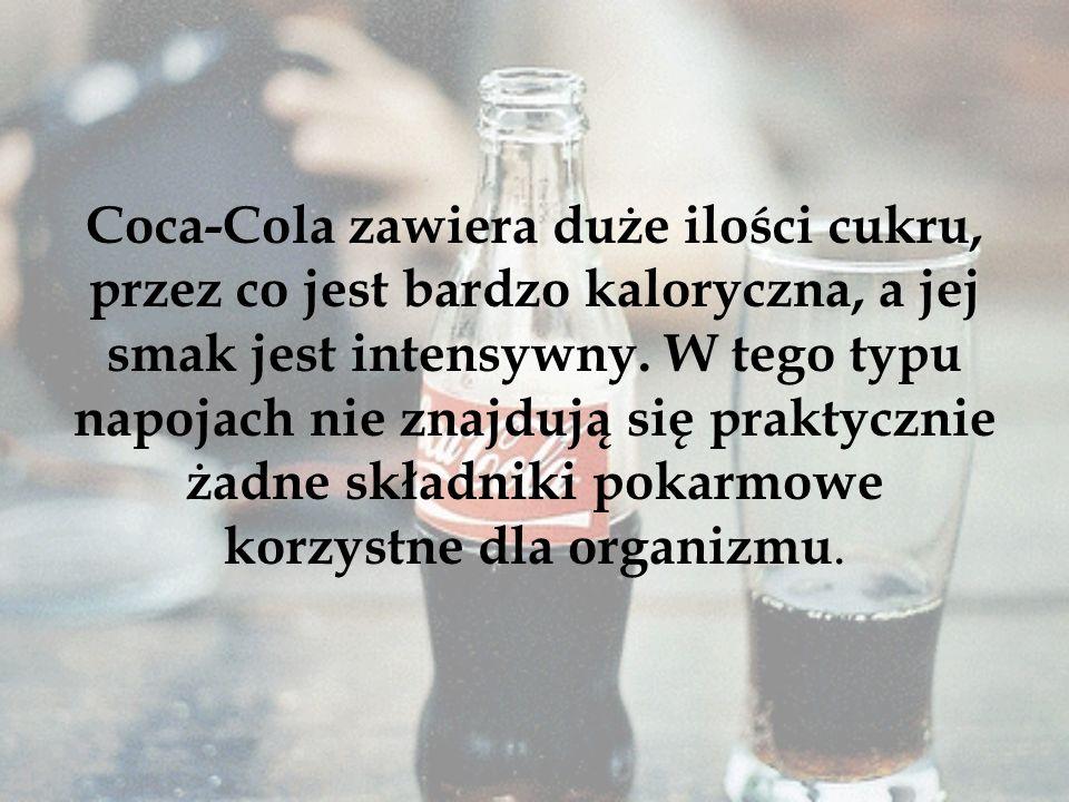 Coca-Cola zawiera duże ilości cukru, przez co jest bardzo kaloryczna, a jej smak jest intensywny.
