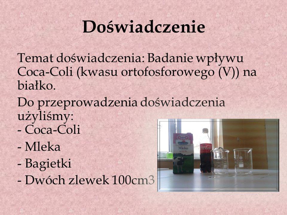 Doświadczenie Temat doświadczenia: Badanie wpływu Coca-Coli (kwasu ortofosforowego (V)) na białko.