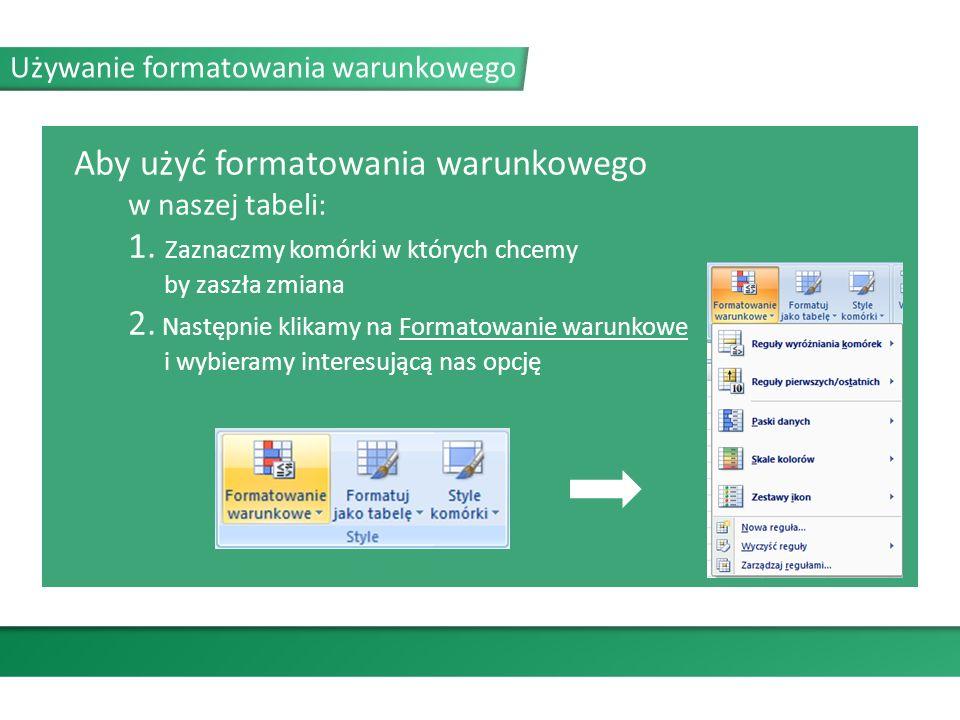 Używanie formatowania warunkowego Aby użyć formatowania warunkowego w naszej tabeli: 1.