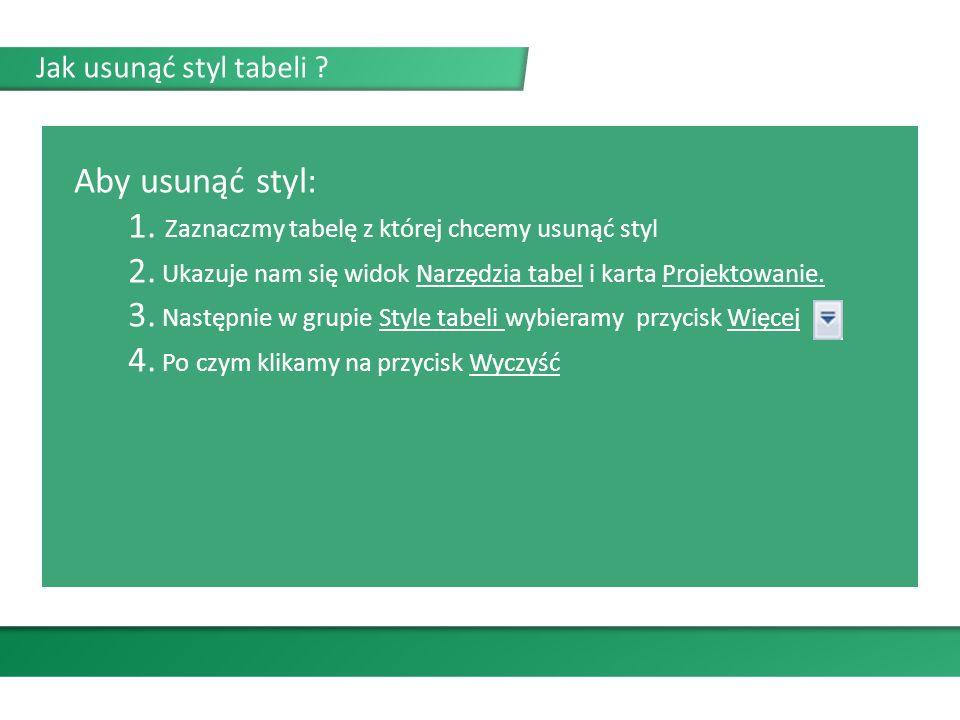 Aby usunąć styl: 1. Zaznaczmy tabelę z której chcemy usunąć styl 2.