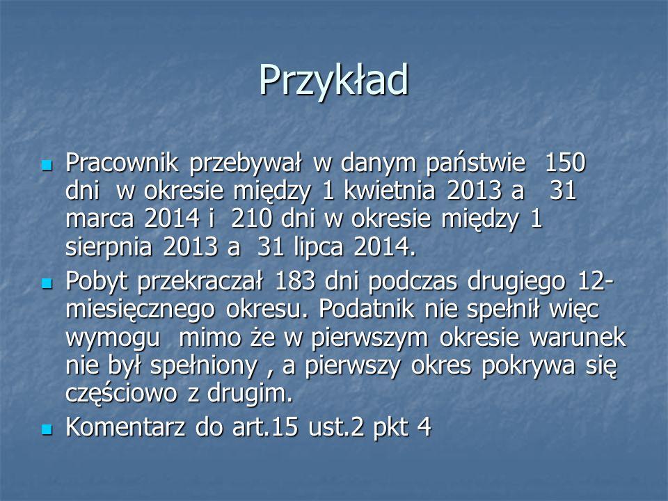 Przykład Pracownik przebywał w danym państwie 150 dni w okresie między 1 kwietnia 2013 a 31 marca 2014 i 210 dni w okresie między 1 sierpnia 2013 a 31 lipca 2014.