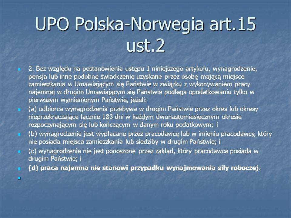 UPO Polska-Norwegia art.15 ust.2 2. Bez względu na postanowienia ustępu 1 niniejszego artykułu, wynagrodzenie, pensja lub inne podobne świadczenie uzy