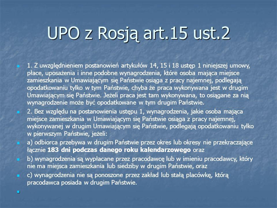 UPO z Rosją art.15 ust.2 1. Z uwzględnieniem postanowień artykułów 14, 15 i 18 ustęp 1 niniejszej umowy, płace, uposażenia i inne podobne wynagrodzeni