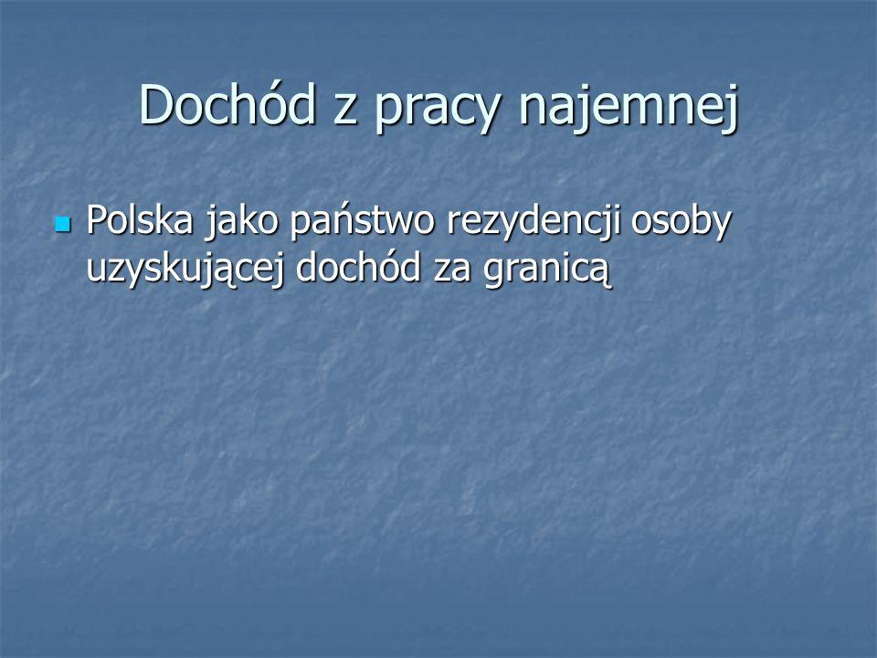 Dochód z pracy najemnej Polska jako państwo rezydencji osoby uzyskującej dochód za granicą Polska jako państwo rezydencji osoby uzyskującej dochód za