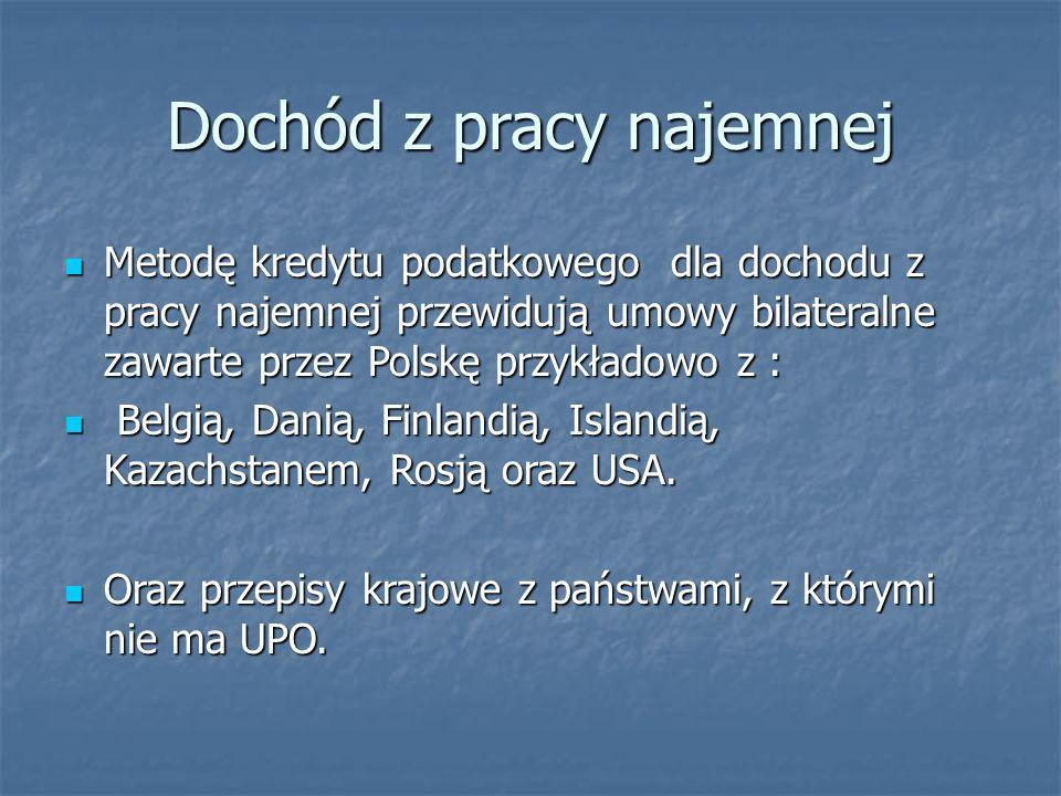 Dochód z pracy najemnej Metodę kredytu podatkowego dla dochodu z pracy najemnej przewidują umowy bilateralne zawarte przez Polskę przykładowo z : Meto