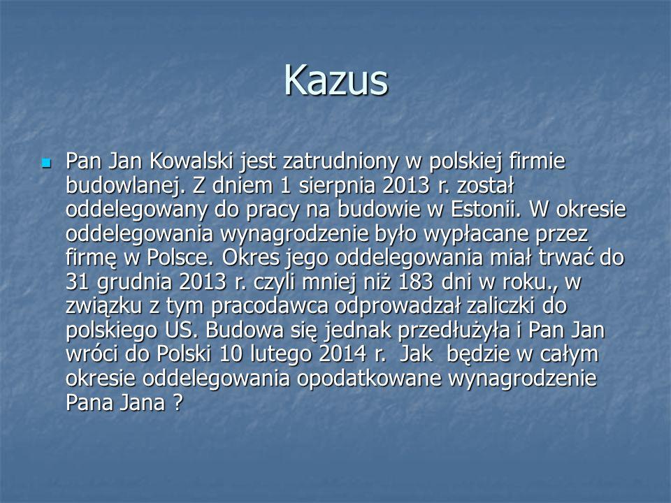 Kazus Pan Jan Kowalski jest zatrudniony w polskiej firmie budowlanej. Z dniem 1 sierpnia 2013 r. został oddelegowany do pracy na budowie w Estonii. W