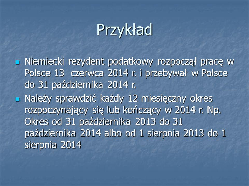 Przykład Niemiecki rezydent podatkowy rozpoczął pracę w Polsce 13 czerwca 2014 r. i przebywał w Polsce do 31 października 2014 r. Niemiecki rezydent p