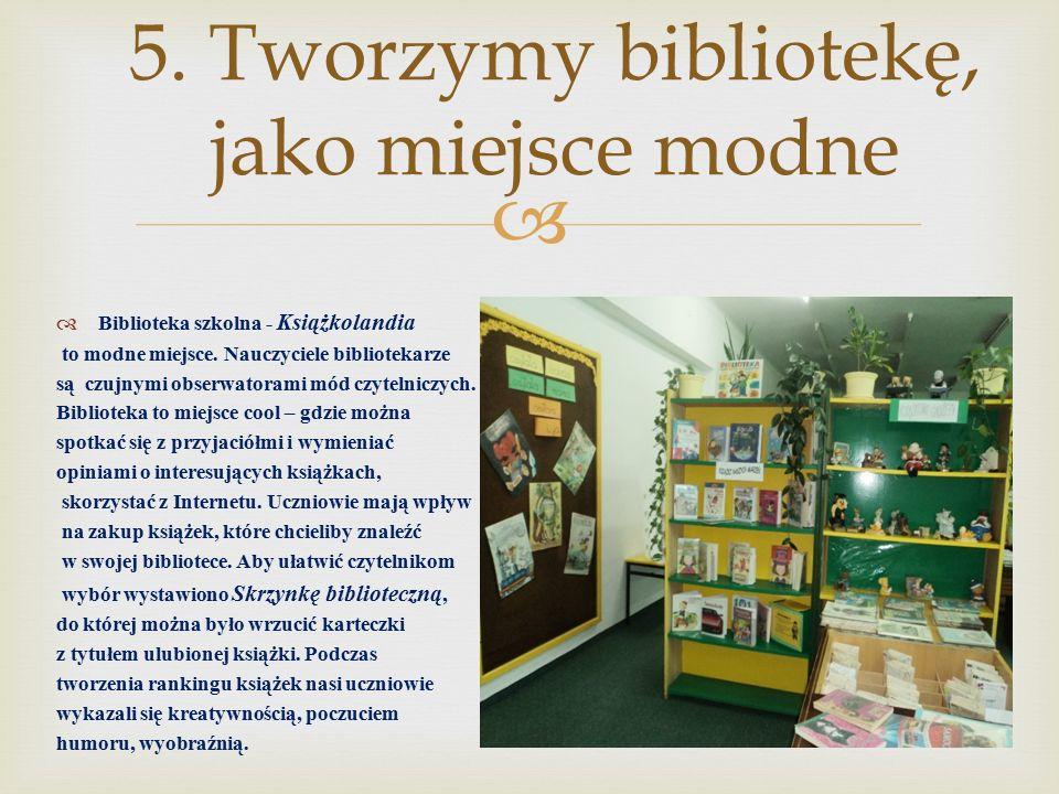 5.Tworzymy bibliotekę, jako miejsce modne  Biblioteka szkolna - Książkolandia to modne miejsce.