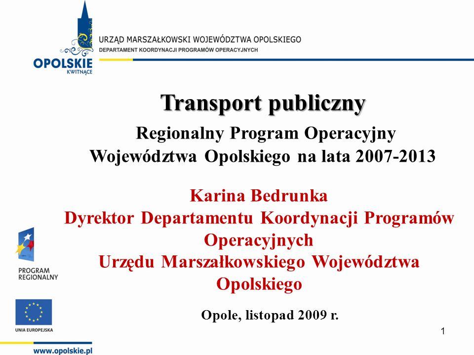 Transport publiczny Regionalny Program Operacyjny Województwa Opolskiego na lata 2007-2013 Opole, listopad 2009 r.