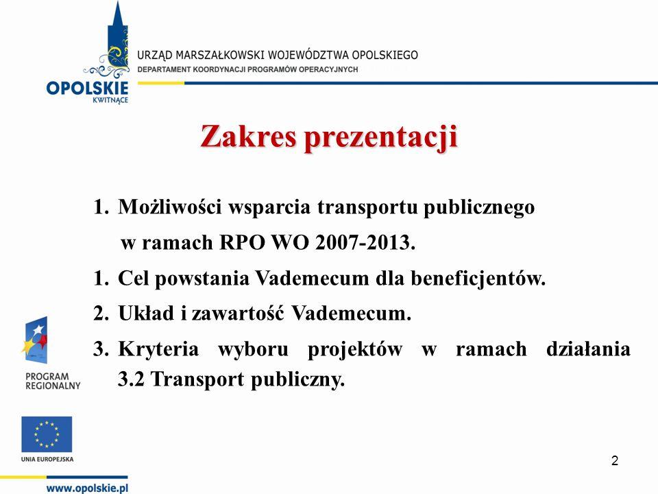 Zakres prezentacji 1.Możliwości wsparcia transportu publicznego w ramach RPO WO 2007-2013.