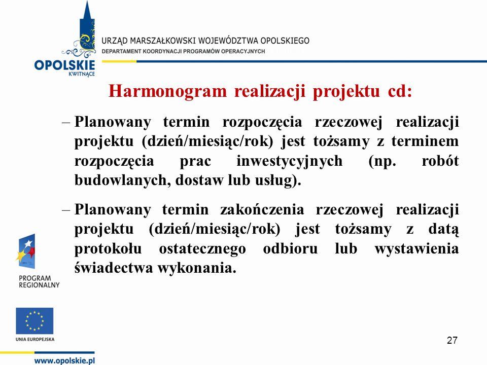 Harmonogram realizacji projektu cd: –Planowany termin rozpoczęcia rzeczowej realizacji projektu (dzień/miesiąc/rok) jest tożsamy z terminem rozpoczęcia prac inwestycyjnych (np.