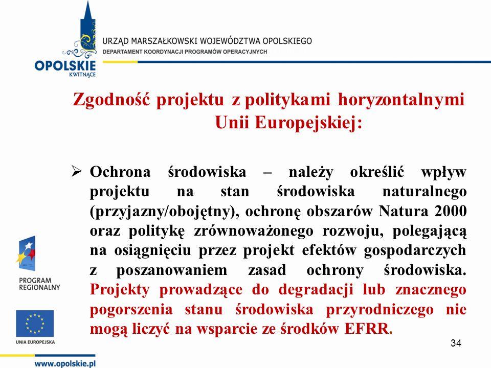 Zgodność projektu z politykami horyzontalnymi Unii Europejskiej:  Ochrona środowiska – należy określić wpływ projektu na stan środowiska naturalnego (przyjazny/obojętny), ochronę obszarów Natura 2000 oraz politykę zrównoważonego rozwoju, polegającą na osiągnięciu przez projekt efektów gospodarczych z poszanowaniem zasad ochrony środowiska.
