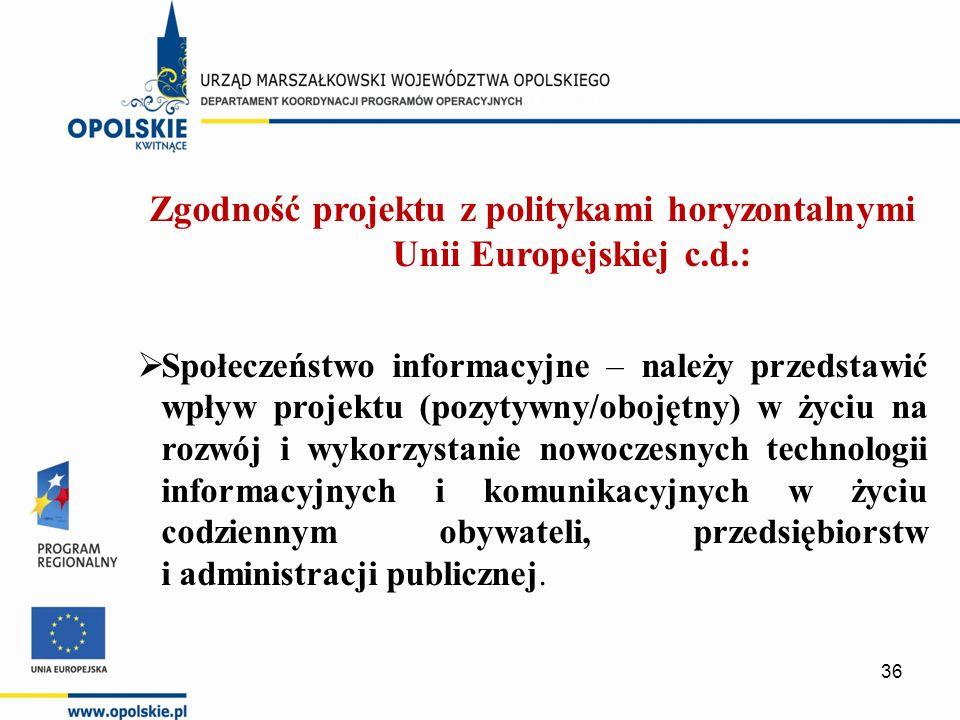 Zgodność projektu z politykami horyzontalnymi Unii Europejskiej c.d.:  Społeczeństwo informacyjne – należy przedstawić wpływ projektu (pozytywny/obojętny) w życiu na rozwój i wykorzystanie nowoczesnych technologii informacyjnych i komunikacyjnych w życiu codziennym obywateli, przedsiębiorstw i administracji publicznej.