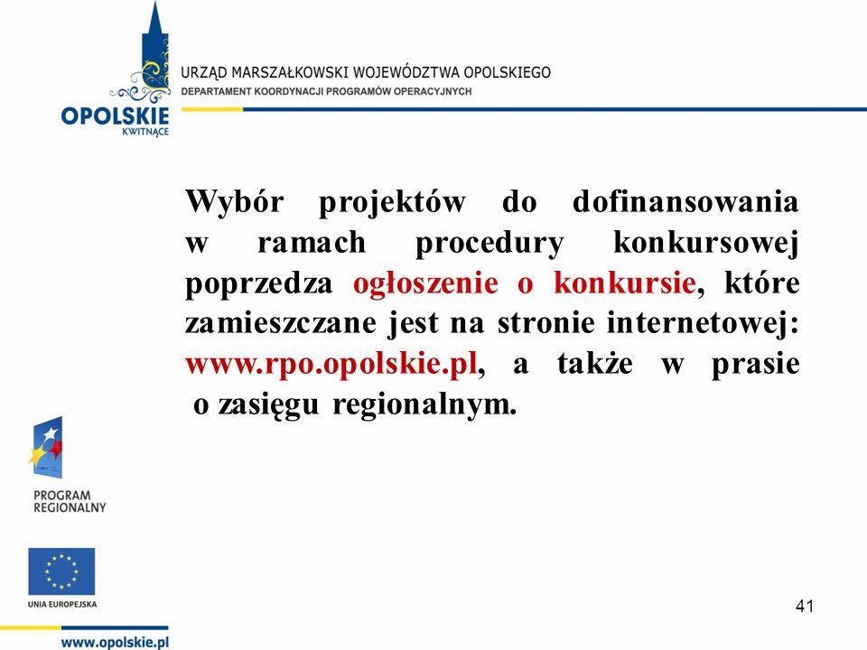 Wybór projektów do dofinansowania w ramach procedury konkursowej poprzedza ogłoszenie o konkursie, które zamieszczane jest na stronie internetowej: www.rpo.opolskie.pl, a także w prasie o zasięgu regionalnym.
