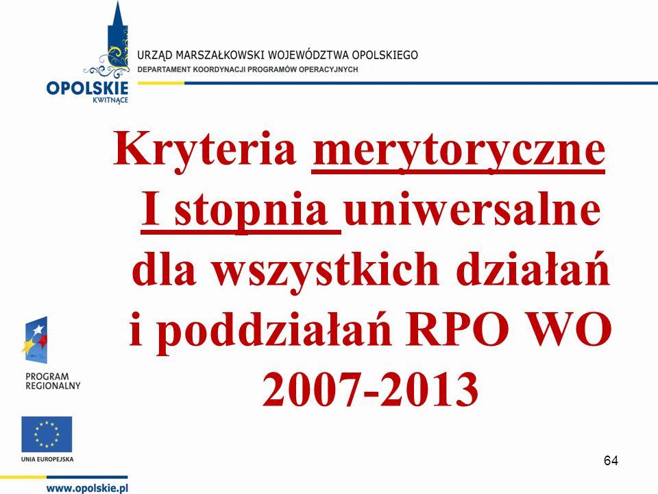 Kryteria merytoryczne I stopnia uniwersalne dla wszystkich działań i poddziałań RPO WO 2007-2013 64